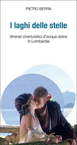 I laghi delle stelle: Itinerari cineturistici di acqua dolce in Lombardia (Italian Edition)