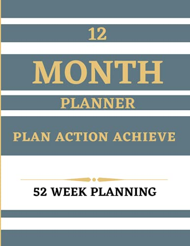 12 Month Planner Plan Action Achieve 52 Week Planning: Monthly Undated Planner with Weekly Organizer Planner   Perfect for Home, Office and School Schedules (8.5x11' 120 pages)
