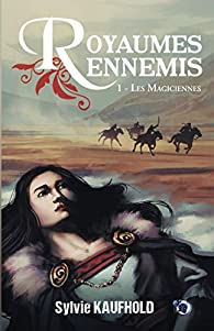 Royaumes ennemis, tome 1 : Les magiciennes par Kaufhold
