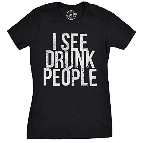 Crazy Dog Tshirts - Womens I See Drunk People T Shirt Funny Novelty Top Ladies Drinking Top (Black) - M - Femme