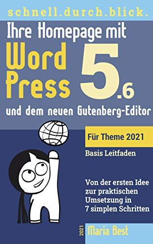 Ihre Homepage mit WordPress 5 und dem neuen Gutenberg-Editor: Von der ersten Idee zur praktischen Umsetzung in 7 simplen Schritten (Webseiten mit WordPress im schnell.durch.blick.)
