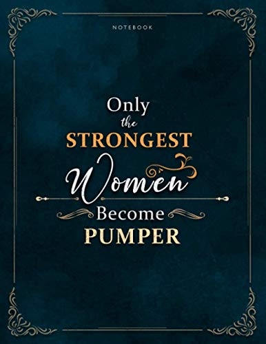 Notebook Only The Strongest Women Become Pumper Job Title Luxury Cover Lined Journal: Mom, Meal, Meal, 120 Pages, 21.59 x 27.94 cm, A4, Lesson, Work List, 8.5 x 11 inch, Weekly