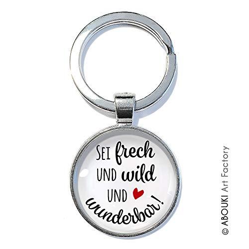Sei frech und wild und wunderbar - ABOUKI | handgefertigter Glücksbringer Taschenanhänger Schlüsselanhänger mit Spruch