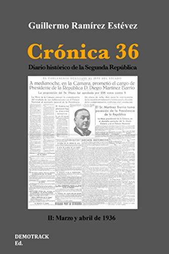 Crónica 36: Diario histórico de la Segunda República. Vol: II Marzo - Abril 1936