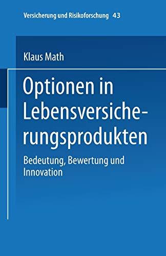 Optionen in Lebensversicherungsprodukten: Bedeutung, Bewertung Und Innovation (Versicherung Und Risikoforschung) (German Edition) (Versicherung und Risikoforschung (43), Band 43)