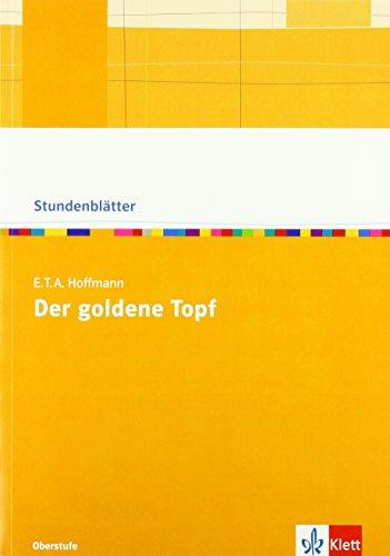 """E.T.A. Hoffmann """"Der goldene Topf"""": Kopiervorlagen mit Unterrichtshilfen Klasse 10-13 (Stundenblätter Deutsch)"""