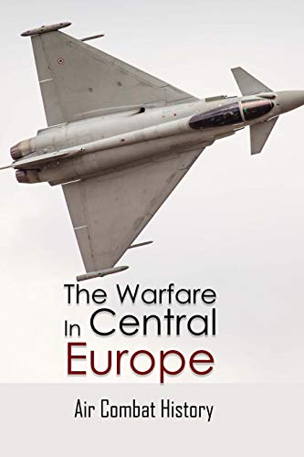 The Warfare In Central Europe: Air Combat History: Pilot Life Story (English Edition)