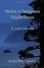 Medea et Peregrinus Pulcherrimus: A Latin Novella (Latin Edition)