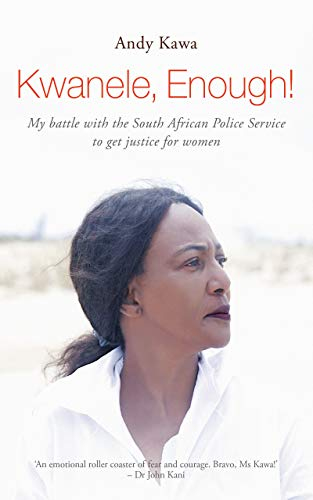 Kwanele, Enough!: My Battle with the South African Police Service to get Justice for Women (English Edition)