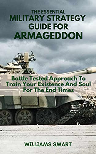 THE ESSENTIAL MILITARY STRATEGY GUIDE FOR ARMAGEDDON: Battle Tested Approach To Train Your Existence And Soul For The End Times (English Edition)