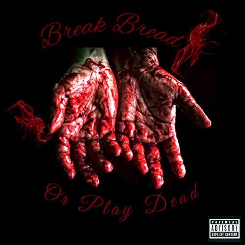 Break Bread or Play Dead [Explicit]