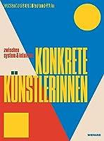 zwischen system & intuition: Konkrete Kuenstlerinnen: Katalog zur Ausstellung im Kunstmuseum Stuttgart 2021