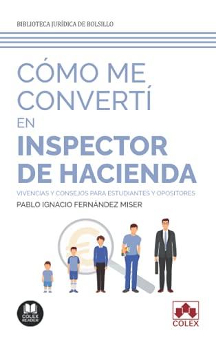 Cómo me convertí en inspector de Hacienda: Vivencias y consejos para estudiantes y opositores: 1 (Biblioteca Jurídica de Bolsillo)