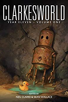 Clarkesworld Year Eleven: Volume One (Clarkesworld Anthology Book 13) by [Neil Clarke, Sean Wallace]