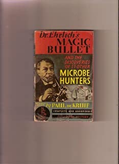 Dr. Ehrlich's Magic Bullet and the Discoveries of 11 Other Microbe Hunters