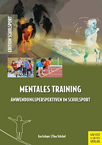 Mentales Training - Anwendungsperspektiven im Schulsport (Edition Schulsport 39)