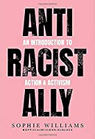 Anti-Racist Ally: An Introduction to Action and Activism