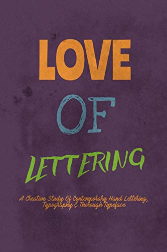 Love Of Lettering A Creative Study Of Contemporary Hand Lettering, Typography & Thorough Typeface (English Edition)