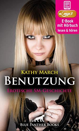 Benutzung | Erotik Audio SM-Story | Erotisches SM-Hörbuch: Sie fühlt sich schmutzig und wird dabei aber immer geiler ... (blue panther books Erotische Hörbücher Erotik Sex Hörbuch)