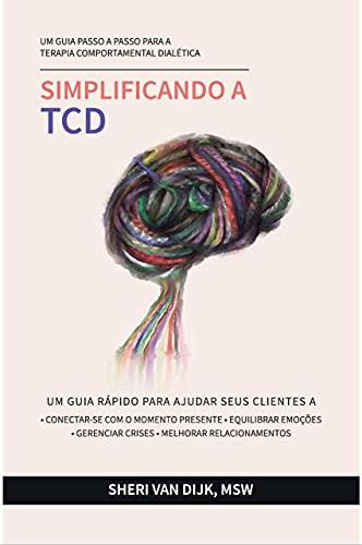 Simplificando a TCD: Um guia passo a passo para a Terapia Comportamental Dialética