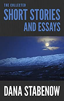 The Collected Short Stories and Essays by [Dana Stabenow]