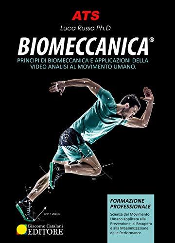 Biomeccanica. Principi di biomeccanica e applicazioni di video analisi al movimento umano