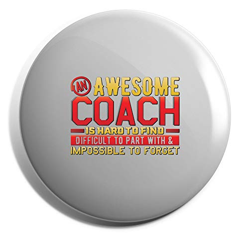 Hippowarehouse an Awesome Coach is Hard to Find, Difficult to Part with & Impossible to Forget  Badge Pin 25mm