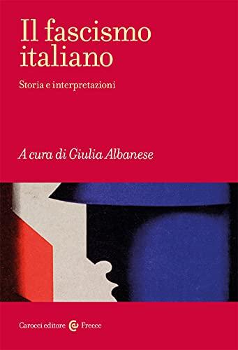 Il fascismo italiano. Storia e interpretazioni