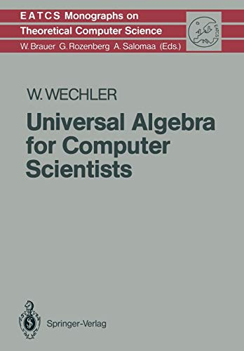 Universal Algebra for Computer Scientists (Monographs in Theoretical Computer Science. An EATCS Series, 25)