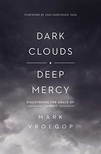 Dark Clouds, Deep Mercy: Discovering the Grace of Lament