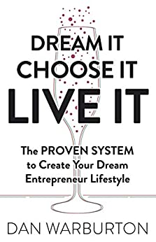 [Dan Warburton ]のDream It Choose It Live It: The PROVEN SYSTEM to Create Your Dream Entrepreneur Lifestyle (English Edition)