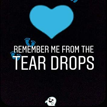 Remember Me From The Tear Drops