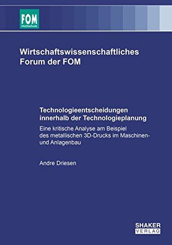 Technologieentscheidungen innerhalb der Technologieplanung: Eine kritische Analyse am Beispiel des metallischen 3D-Drucks im Maschinen- und Anlagenbau (Wirtschaftswissenschaftliches Forum der FOM)