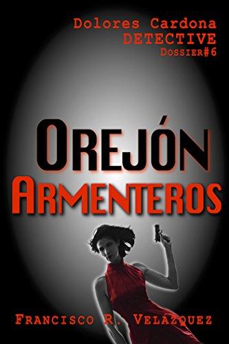 Orejón Armenteros: Dolores Cardona: Dossier # 6 (Dolores Cardona: Detective)