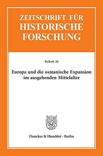 Europa und die osmanische Expansion im ausgehenden Mittelalter. (Zeitschrift für Historische Forschung. Beihefte)