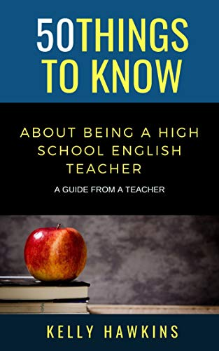 50 Things to Know About Being a High School English Teacher : A Guide from a Teacher