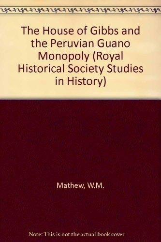 The House of Gibbs and the Peruvian Guano Monopoly: 25 (Royal Historical Society Studies in History, 25)