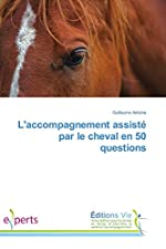 L'accompagnement assisté par le cheval en 50 questions de Guillaume Antoine