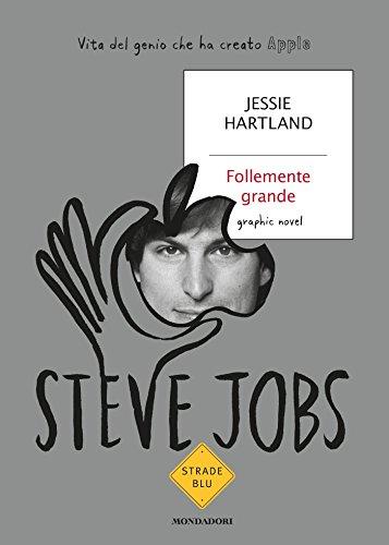 Steve Jobs. Follemente grande: Vita del genio che ha creato Apple (Italian Edition)