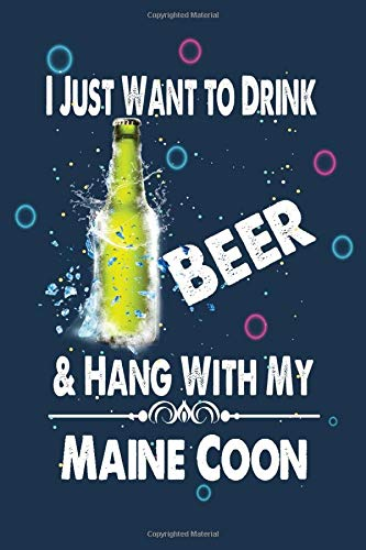 Drink Beer & Hang with my Maine Coon: Lined Notebook Gift for Beer and Maine Coon lover. Notebook / Diary / Thanksgiving Gift for Beer Lover