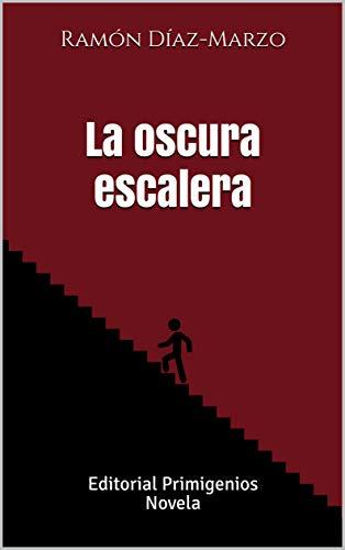 La Oscura Escalera: Editorial Primigenios Novela eBook: Díaz-Marzo, Ramón, Casanova Ealo, Eduardo René, Casanova Ealo, Eduardo René: Amazon.es: Tienda Kindle