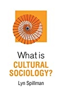 What is Cultural Sociology? (What is Sociology?)
