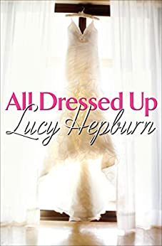 All Dressed Up by [Lucy Hepburn]