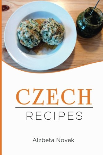 Compare Textbook Prices for Czech Recipes: 48 of The Best Czech Recipes from a Real Czech Grandma: Authentic Czech Food All In a Comprehensive Czech Cookbook Czech Recipes, Czech Cuisine, Czech Cookbook  ISBN 9781974557691 by Novak, Alzbeta
