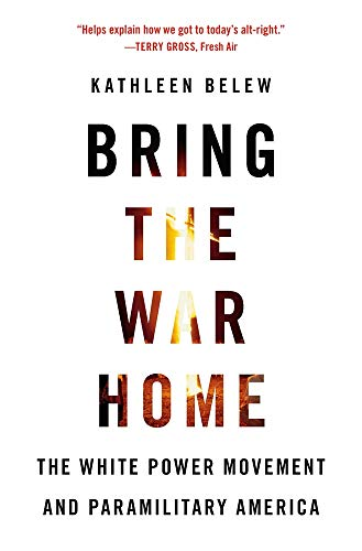Compare Textbook Prices for Bring the War Home: The White Power Movement and Paramilitary America Reprint Edition ISBN 9780674237698 by Belew, Kathleen