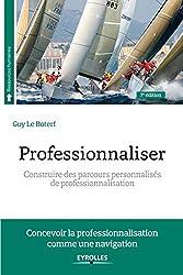 Professionnaliser - Construire des parcours personnalisés de professionnalisation. de Guy Le Boterf