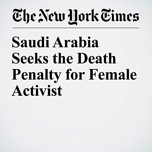 Saudi Arabia Seeks the Death Penalty for Female Activist copertina