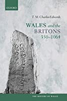 Wales and the Britons, 350-1064 (History of Wales)