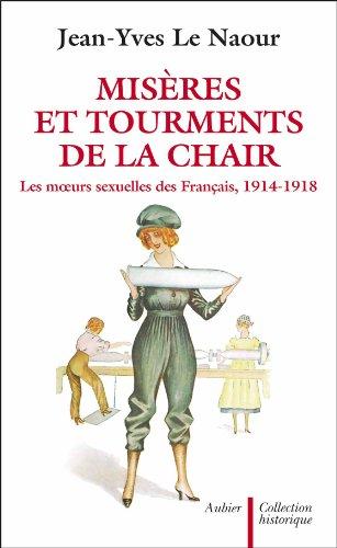 Misères et Tourments de la chair durant la Grande Guerre : Les Moeurs sexuelles des Français 1914-1918