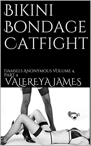 Bikini Bondage Catfight: Damsels Anonymous Volume 4, Part 4 (English Edition)